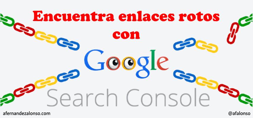 Consultor SEO Sevilla detecta backlinks rotos usando Consola de Búsqueda de Google