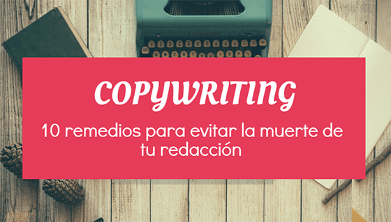 10 Remedios para que tu redacción de copywriting no muera