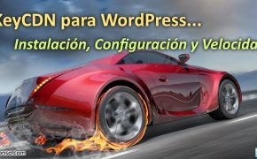 "KeyCDN: un CDN ""puro"" para optimizar tu sitio web WordPress"
