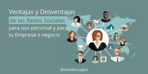 Ventajas y desventajas de las Redes Sociales para uso personal y corporativo