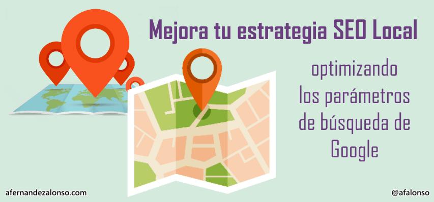 Mejora tu estrategia SEO Local con parámetros del buscador Google