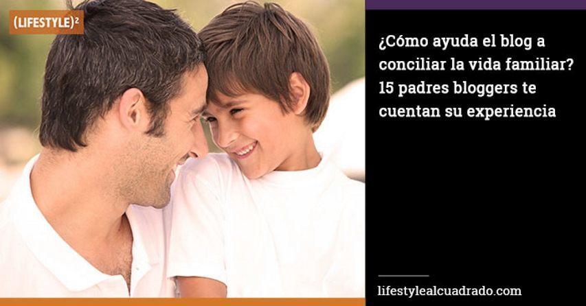 Conciliación Familiar: Padres Bloggers cuentan su experiencia