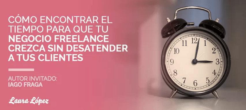 Organiza tu tiempo para atender tus clientes y mejorar tu negocio freelance