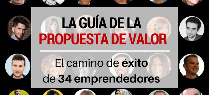 La Propuesta de Valor: Camino del éxito de 34 emprendedores