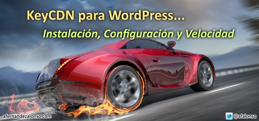 KeyCDN para WordPress. Instalación, Configuración y Velocidad