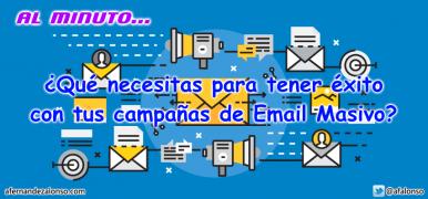 ¿Cómo tener éxito en tus campañas de email masivo?