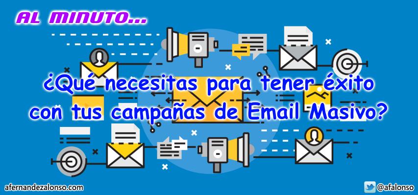 Qué necesitas para tener éxito en tus campañas de email marketing masivo
