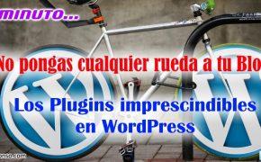 Plugins para Blogs en WordPress: ¿Cuáles deberías instalar sí o sí en tu Web?