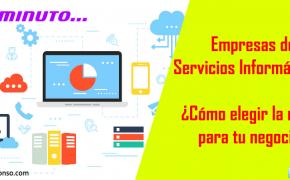 Cómo elegir una Empresa de Servicios informáticos para tu negocio