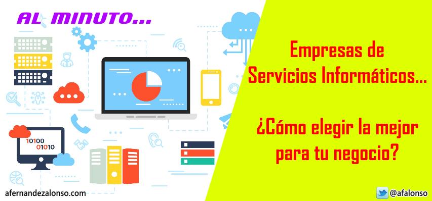 Empresas de Servicios Informáricos, ¿cómo elegir la mejor para tu negocio?