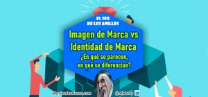 Imagen de Marca VS Identidad de Marca: ¿en qué se parecen, en qué se diferencian?